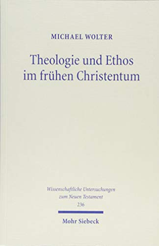 Theologie Und Ethos Im Fruhen Christentum: Studien Zu Jesus, Paulus Und Lukas (Wissenschaftliche ...