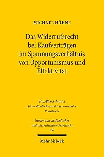 9783161545115: Das Widerrufsrecht bei Kaufverträgen im Spannungsverhältnis von Opportunismus und Effektivität: Die Rückabwicklung nach Widerruf unter besonderer ... Und Internationalen Privatrecht)