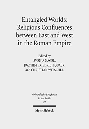 9783161547300: Entangled Worlds: Religious Confluences Between East and West in the Roman Empire: The Cults of Isis, Mithras, and Jupiter Dolichenus (Orientalische Religionen in Der Antike)