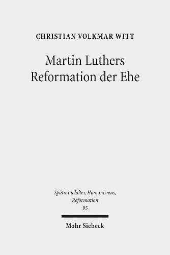 Martin Luthers Reformation Der Ehe: Sein Theologisches Eheverstandnis VOR Dessen ...