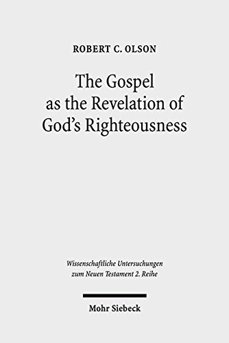The Gospel As the Revelation of God's Righteousness: Paul's Use of Isaiah in Romans 1:1-3...
