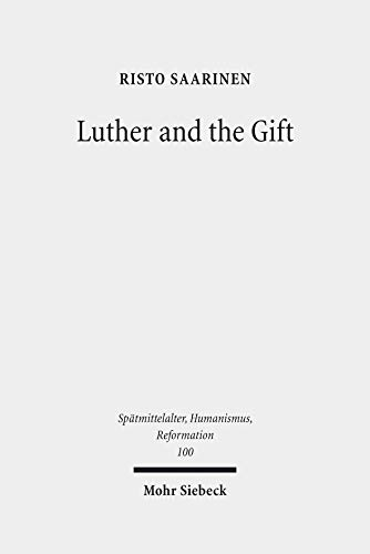 9783161549700: Luther and the Gift (Spatmittelalter, Humanismus, Reformation/ Studies in the Late Middle Ages, Humanism and the Reformation)