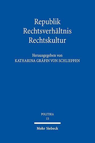 Republik - Rechtsverhaltnis - Rechtskultur: Katharina von Schlieffen, Horst Dreier, Martin Morlok, ...