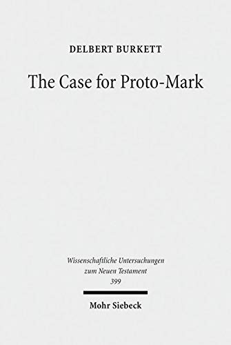 9783161555169: The Case for Proto-Mark: A Study in the Synoptic Problem