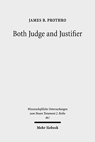 Both Judge and Justifier: Biblical Legal Language and the Act of Justifying in Paul: James B. ...