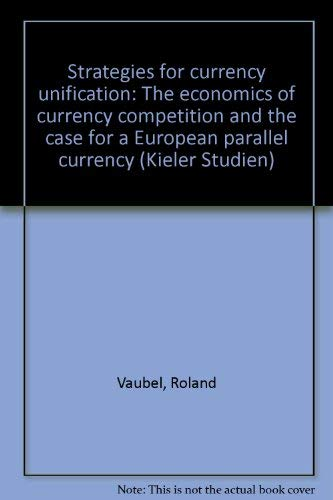 9783163405714: Strategies for currency unification: The economics of currency competition and the case for a European parallel currency (Kieler Studien)