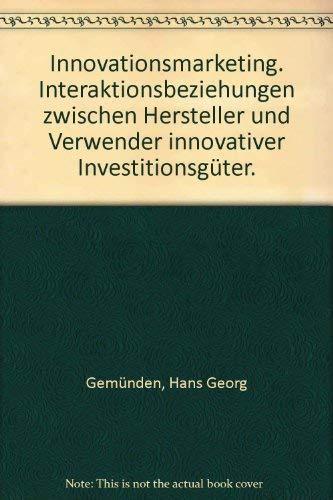 9783163441026: Innovationsmarketing. Interaktionsbeziehungen zwischen Hersteller und Verwender innovativer Investitionsgüter.