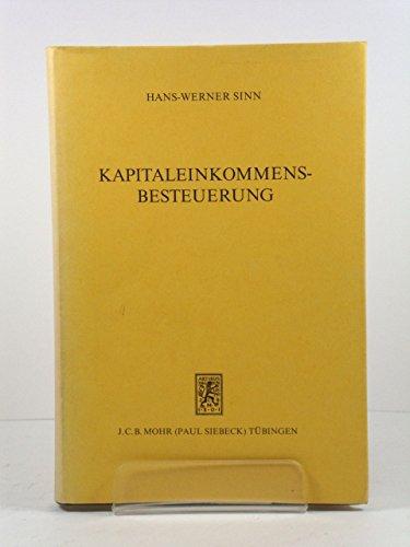 9783163448278: Kapitaleinkommensbesteuerung: Eine Analyse Der Intertemporalen Internationalen Und Intersektoralen Allokationswirkungen (German Edition)