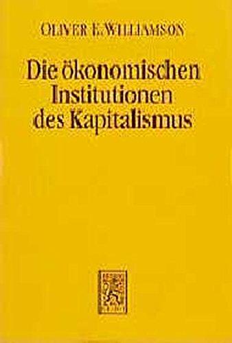 9783163454330: Die ökonomischen Institutionen des Kapitalismus: Unternehmen, Märkte, Kooperationen (Die Einheit Der Gesellschaftswissenschaften)