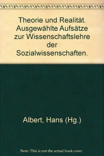 9783165038514: Theorie und Realität. Ausgewählte Aufsätze zur Wissenschaftslehre der Sozialwissenschaften.