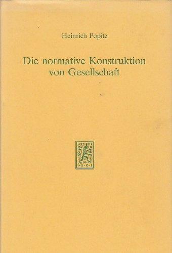 9783165431520: Die normative Konstruktion von Gesellschaft (German Edition)