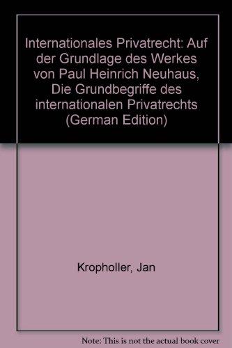 9783166455143: Internationales Privatrecht: Auf der Grundlage des Werkes von Paul Heinrich Neuhaus, Die Grundbegriffe des internationalen Privatrechts (German Edition)