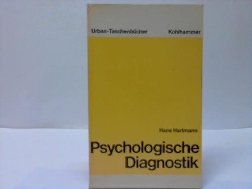 Psychologische Diagnostik. Auftrag Testsituation Gutachten.: Hartmann, Hans