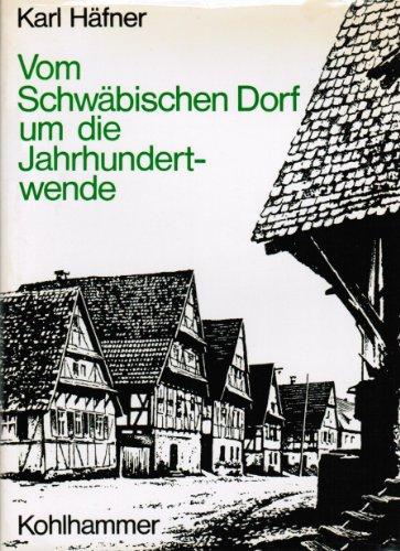 9783170018273: Vom Schwäbischen Dorf um die Jahrhundertwende. Arbeits- und Lebensformen.