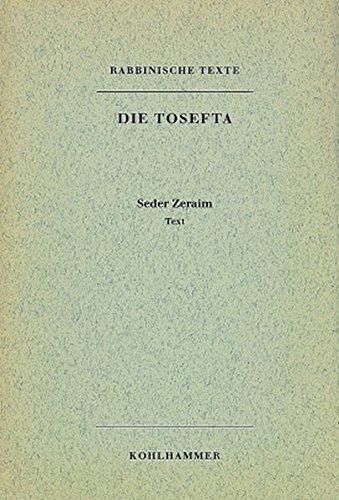 Rabbinische Texte, Erste Reihe: Die Tosefta. Band I: Seder Zeraim: Textband (Hebraisch) (German ...