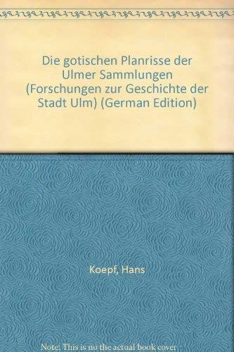 9783170042254: Die gotischen Planrisse der Ulmer Sammlungen (Forschungen zur Geschichte der Stadt Ulm) (German Edition)