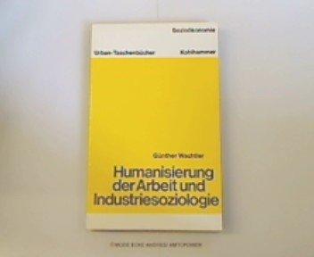 Humanisierung der Arbeit und Industriesoziologie.