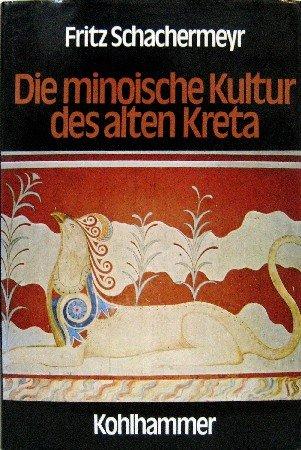 Die Minoische Kultur des alten Kreta [Gebundene: Fritz Schachermeyr