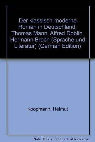 DER KLASSISCH-MODERNE ROMAN IN DEUTSCHLAND Thomas Mann -- Doeblin -- Broch: Koopmann, Helmut