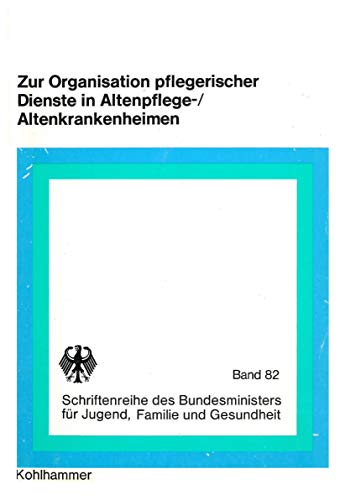 9783170059849: Zur Organisation pflegerischer Dienste in Altenpflege-/Altenkrankenheimen: Ergebnisse arbeitswissenschaftlicher Untersuchungen (Schriftenreihe des ... Familie und Gesundheit) (German Edition)