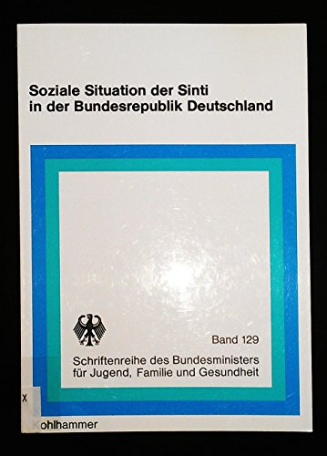 9783170078826: Soziale Situation der Sinti in der Bundesrepublik Deutschland: Endbericht : Lebensverhältnisse Deutscher Sinti unter besonderer Berücksichtigung der ... für Jugend, Familie und Gesundheit)