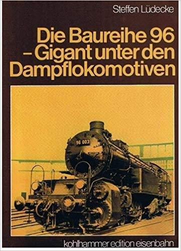 9783170079335: Die Baureihe 96 : Gigant unter den Dampflokomotiven
