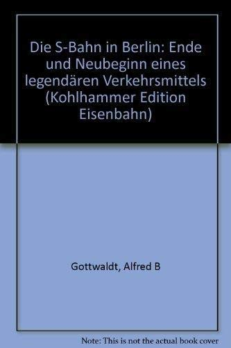 9783170083448: Die S-Bahn in Berlin: Ende und Neubeginn eines legendaren Verkehrsmittels (Kohlhammer Edition Eisenbahn) (German Edition)