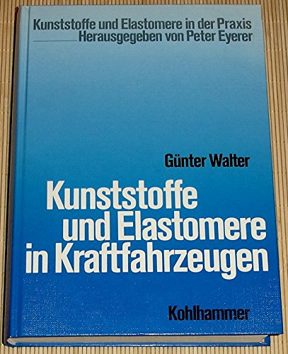 9783170088337: Kunststoffe und Elastomere in Kraftfahrzeugen (Kunststoffe und Elastomere in der Praxis)