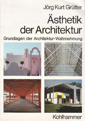 Ästhetik der Architektur. Grundlagen d. Architektur-Wahrnehmung.: Grütter, Jörg Kurt.