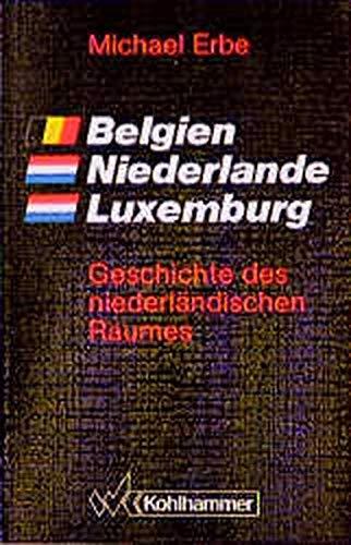 9783170109766: Belgien. Niederlande. Luxemburg: Geschichte des niederländischen Raumes