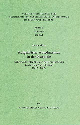 Aufgeklärter Absolutismus in der Kurpfalz wärend der: Stefan Mörz