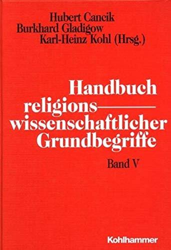 9783170113046: Handbuch religionswissenschaftlicher Grundbegriffe. Bd. 5, Sakularisierung - Zwischenwesen ; Register (Handbuch religionswissenschaftlicher Grundbegriffe, 5)
