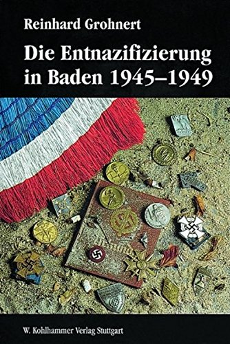 9783170115071: Die Entnazifizierung in Baden 1945-1949: Konzeptionen Und Praxis Der 'epuration' Am Beispiel Eines Landes Der Franzosischen Besatzungszone ... in Baden-wurttemberg) (German Edition)