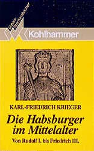 9783170118676: Die Habsburger im Mittelalter: Von Rudolf I. bis Friedrich III (Kohlhammer Urban-Taschenbücher) (German Edition)