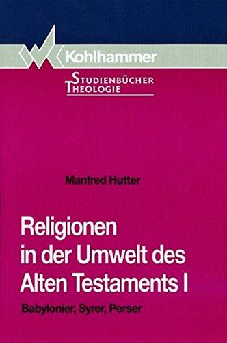 9783170120419: Religionen in der Umwelt des Alten Testaments I: Babylonier, Syrer, Perser