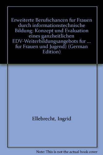 9783170120570: Erweiterte Berufschancen für Frauen durch informationstechnische Bildung: Konzept und Evaluation eines ganzheitlichen EDV-Weiterbildungsangebots für ... für Frauen und Jugend) (German Edition)