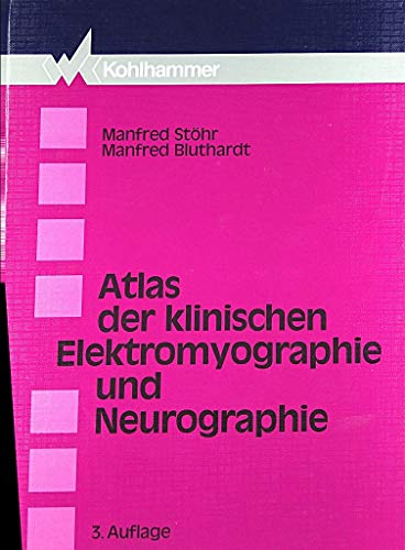Atlas der klinischen Elektromyographie und Neurographie [Gebundene: Manfred Stöhr (Autor),