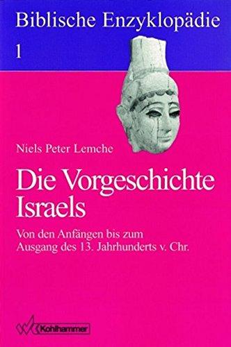 Biblische Enzyklopädie 01. Die Vorgeschichte Israels : Von den Anfängen bis zum Ausgang des 13. Jahrhunderts v. Chr - Niels Peter Lemche
