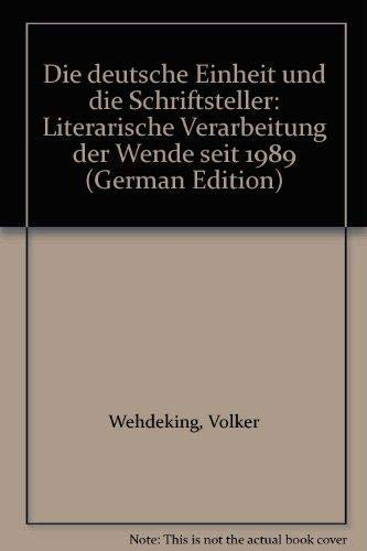 9783170127234: Die deutsche Einheit und die Schriftsteller: Literarische Verarbeitung der Wende seit 1989