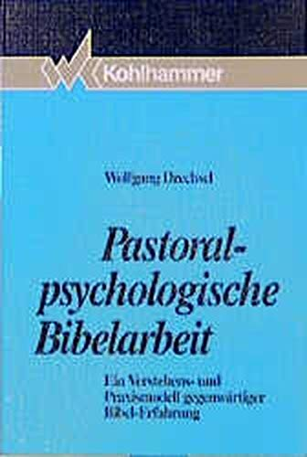 9783170128477: Pastoralpsychologische Bibelarbeit: Ein Verstehens- und Praxismodell gegenwartiger Bibel-Erfahrung
