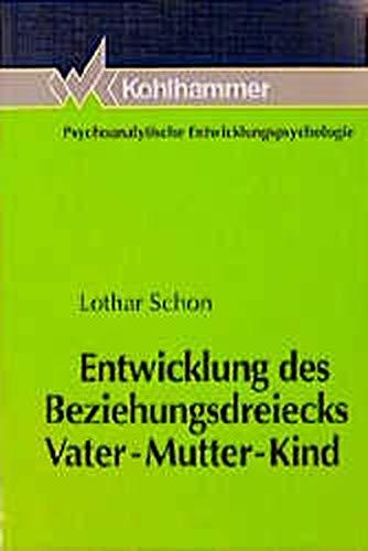 9783170130388: Entwicklung des Beziehungsdreiecks Vater-Mutter-Kind: Triangulierung als lebenslanger Prozess (Psychoanalytische Entwicklungspsychologie) (German Edition)