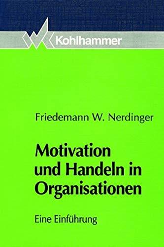9783170136007: Motivation und Handeln in Organisationen. Eine Einführung.