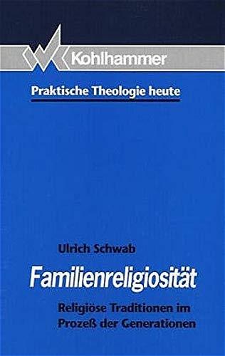 9783170139299: Familienreligiositat: Religiose Traditionen im Prozess der Generationen (Praktische Theologie heute) (German Edition)