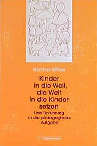 9783170139343: Kinder in die Welt, die Welt in die Kinder setzen. Einf�hrung in die p�dagogische Aufgabe.