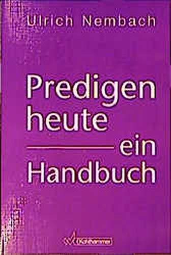 Predigen heute - ein Handbuch.: Nembach, Ulrich: