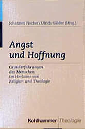 9783170144064: Angst und Hoffnung: Grunderfahrungen des Menschen im Horizon von Religion und Theologie (Kohlhammer Theologie) (German Edition)