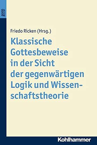 Klassische Gottesbeweise in der Sicht der gegenwärtigen Logik und Wissenschaftstheorie: Friedo...