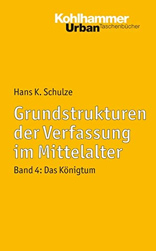 9783170148635: Grundstrukturen 4 der Verfassung im Mittelalter: Das Königtum (Urban-Taschenbuecher)