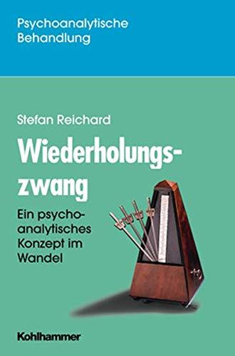 9783170148659: Wiederholungszwang: Ein psychoanalytisches Konzept im Wandel
