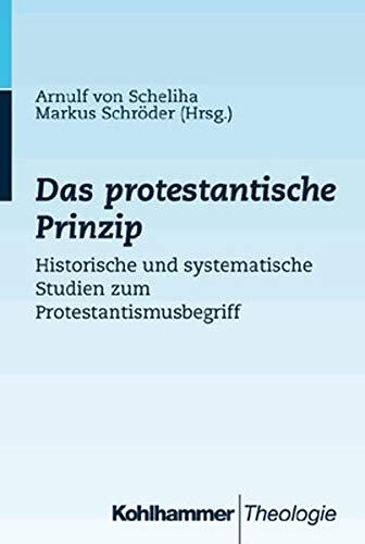 Das Protestantische Prinzip: Historische und Systematische Studien zum Protestantismusbegriff: Von ...